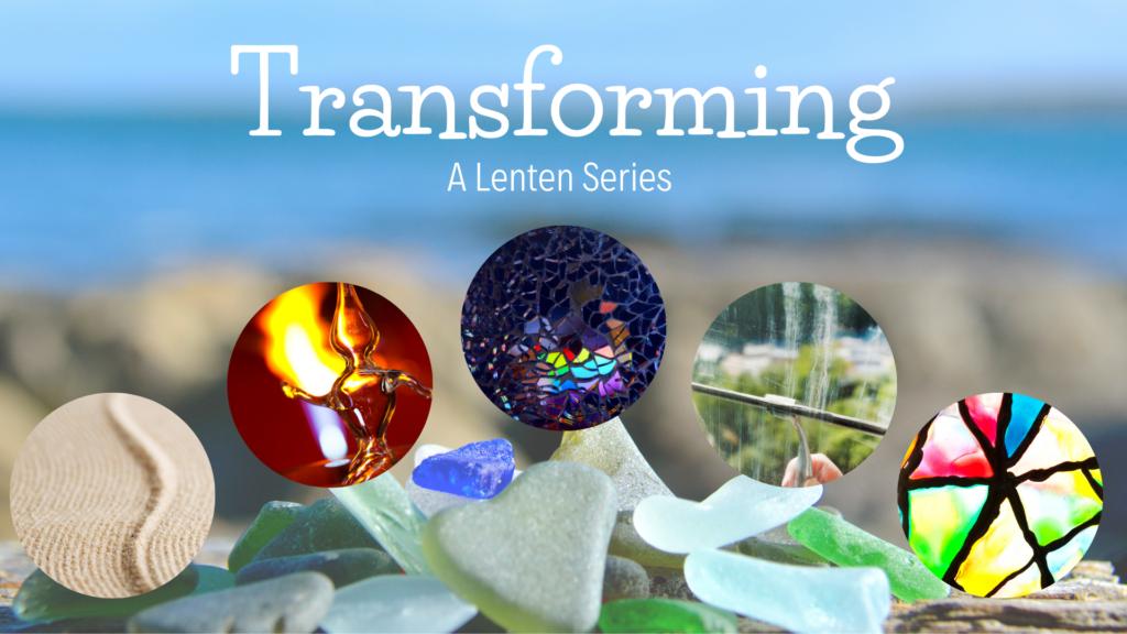 Transforming: A Lenten Series